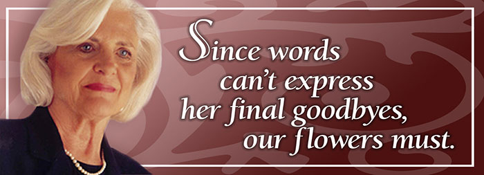 Since words can't express her final goodbyes, our flowers must.